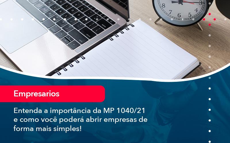Entenda A Importancia Da Mp 1040 21 E Como Voce Podera Abrir Empresas De Forma Mais Simples - Abrir Empresa Simples