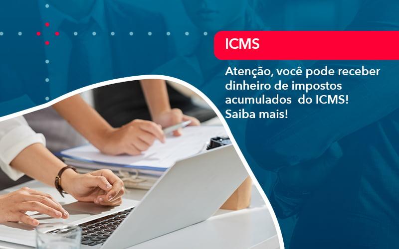 Atencao Voce Pode Receber Dinheiro De Impostos Acumulados Do Icms (1) - Abrir Empresa Simples