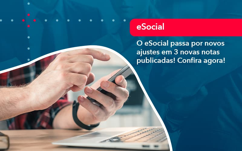 O E Social Passa Por Novos Ajustes Em 3 Novas Notas Publicadas Confira Agora (1) - Contabilidade em Uberlândia | Escritorial Contabilidade