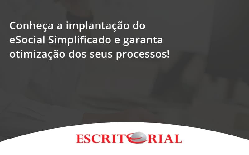 Conheça A Implantação Do Esocial Simplificado E Garanta Otimização Dos Seus Processos! Escritorial - Contabilidade em Uberlândia | Escritorial Contabilidade