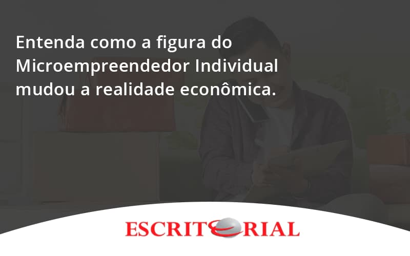 Entenda Como A Figura Do Microempreendedor Individual Mudou A Realidade Econômica. Escritorial - Contabilidade em Uberlândia   Escritorial Contabilidade