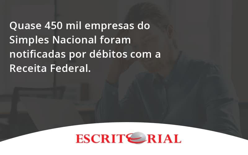 Quase 450 Mil Empresas Do Simples Nacional Foram Notificadas Por Débitos Com A Receita Federal. Escritorial - Contabilidade em Uberlândia   Escritorial Contabilidade