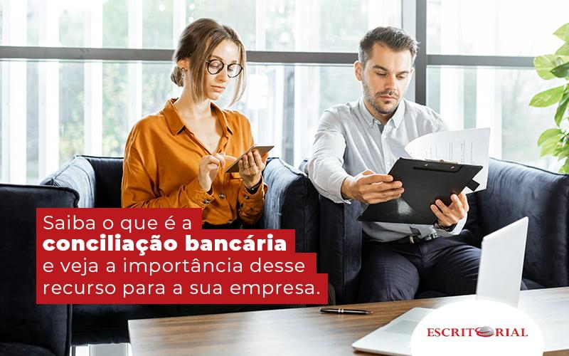 Saiba O Que E A Conciliacao Bancaria E Veja A Importancia Desse Recurso Para A Sua Empresa Blog - Contabilidade em Uberlândia   Escritorial Contabilidade